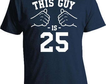 25th Birthday Shirt Personalized Birthday Gifts For Him Custom T Shirt Bday Present Bday TShirt This Guy Is 25 Years Old Mens Tee TGW-164