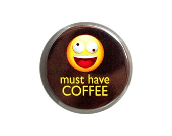"""Coffee Button, Pinback Button, Coffee Addict Button, Small Badge, 1.25"""" Button, Must Have Coffee - A3-2"""