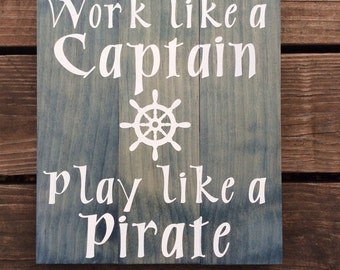 Work Like A Captain Play Like A Pirate Hand Painted Wood Plank Sign