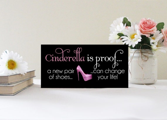 Cinderella Is Proof A New Pair Of Shoes Can Change Your Life Funny Wood Sign