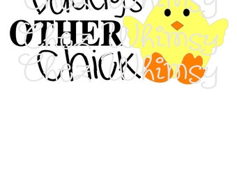 Chick SVG, Daddy's Other Chick SVG, Little Girl Shirt Design, Daddy's Girl Design, Daddys Other Chick Cutting File