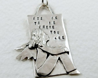 Sterling Silver Jewerly Pendant - It's OK To Be Where You Are - Women - Strength - Empowerment - Echo Friendly - Art Jewelry Pendant - 1677