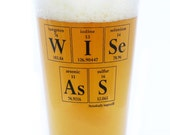 Science Inspired Geek Servingware - WISE ASS Pint Glass by Periodically Inspired - Beer Glass