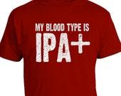 Craft Beer Shirt, Beer Shirt, Homebrewer Shirt, Original My Blood Type Is IPA, IPA Shirt, Christmas Gift, Beerfest Shirt, Fathers Day Gift