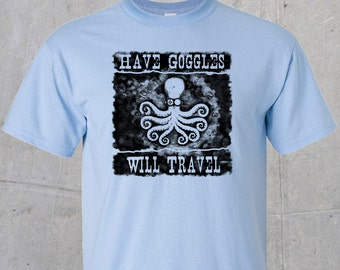 Have Goggles, Will Travel - Octopus T-Shirt