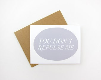 You Don't Repulse Me: Love / Anniversary Card