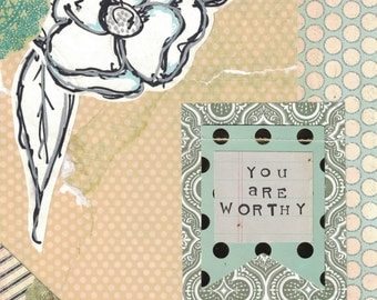 Worthy | Flowers | Affirmation | Inspirational Print | Mixed Media Print | Collage | 8X10