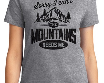 Sorry I Can't The Mountains Need Me Camping Unisex & Women's T-shirt Short Sleeve 100% Cotton S-2XL Great Gift (T-CA-37)