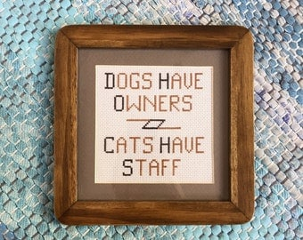 Cat and Dog Humor Framed Cross stitch - Dogs Have Owners Cats Have Staff