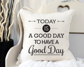 "18"" Today Is A Good Day To Have A Good Day Pillow - Cotton Canvas - Loop and Toggle Closure - Inspirational Pillow - Entryway Decor"