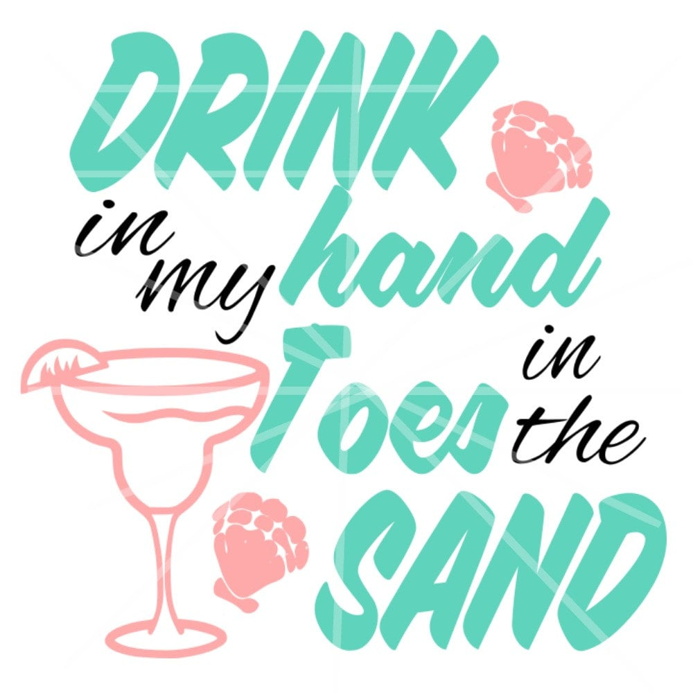 Drink My Hand: SVG Drink In My Hand Toes In The Sand SVG Tropical Drink