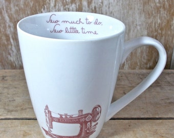 Sewing Machine Mug, Sew Much To Do, Sew Little Time, 14 oz Teacup  Mug, Porcelain,  Antique Sewing Machine, Coffee Mug, Ready to Ship