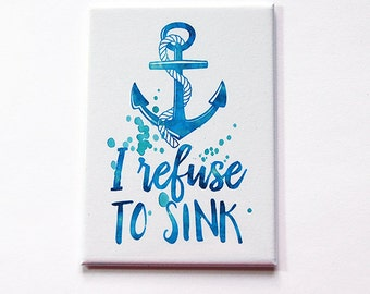 Inspirational Magnet, I refuse to sink, Kitchen magnet, Magnet, ACEO, Fridge magnet, Locker Magnet, Inspirational Saying, Anchor (5380)