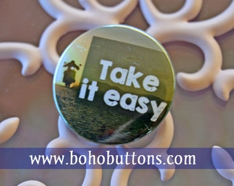 Take It Easy Motorcycle Rider pinback button Biker badge Take it Easy magnet road trip patch ride pins lapel pin quote gift wild and free