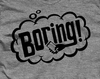 BORING! Funny Shirt. Don't let conversation linger.