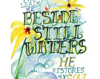 Beside Still Waters -- Psalm 23 -- Bible Verse -- Watercolor Print with hand lettering
