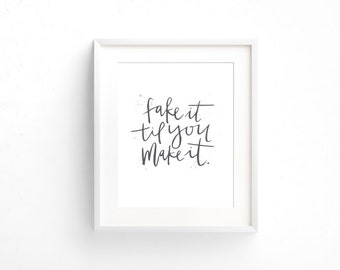 8x10 Fake It 'Til You Make It Handlettered Modern Calligraphy Black and White Art Print