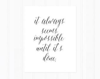 Quote Art Print, It Always Seems Impossible Until It's Done, Art Print with Modern Script