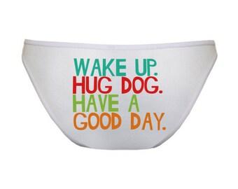 Animal Lover Panties - Wake Up Hug a Dog Have A Good Day American Apparel White Cotton Bikini Panties - Women's Underwear - Item 2236