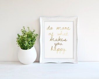 Gold Foil Print - Do More Of What Makes you Happy Typography Art Print. Inspirational. Motivational. Modern Home Decor. Chic and Trendy.