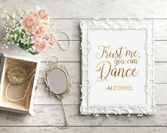 Bar Wedding Sign, Trust me you can dance, Alcohol Sign, Wedding Alcohol Sign, Wedding Bar Sign, Gold Wedding Sign, Cute Wedding Sign