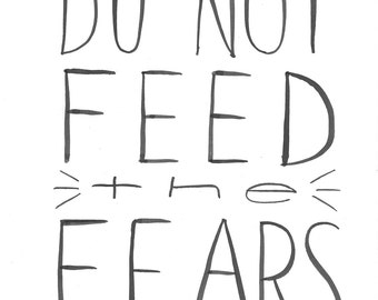 DO NOT Feed the Fears! Handlettered Sign Print on Cardstock