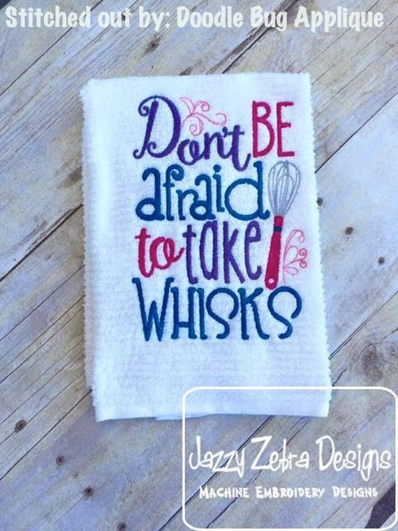 Don't Be afraid to take Whisk saying Embroidery Design - kitchen embroidery design - baking embroidery design - cooking embroidery design