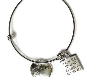 I Can See No Good Reason To Act My Age Stainless Steel adjustable Bangle, One size fits most