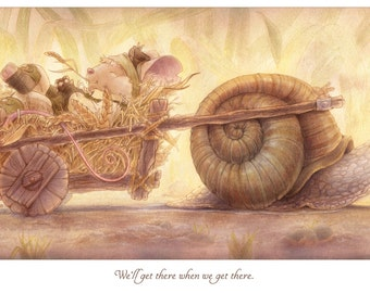 Print - 'We'll get there when we get there.' with snail and mouse!