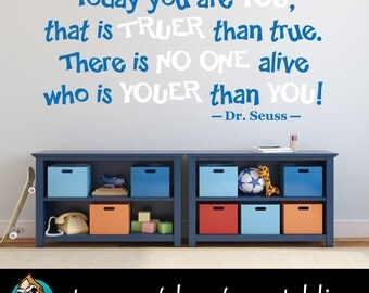 Today You Are You That is Truer Than True. There is No One Alive who is Youer Than You - Dr. Seuss Decal - Quote Decal