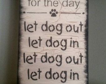 Wood Sign, agenda for the day let dog out let dog in, annoying dog sign, funny sign barking loud gift for her him dog owner ivory black men