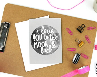 I Love You To The Moon and Back - A6 Greeting Card - Valentines / Anniversary - Digitally Printed Typographic Design