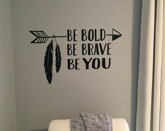 Be Bold, Be Brave, Be You Arrow Decal- Wall Art, Vinyl Decal Lettering, Wall Decal, Vinyl Lettering, Boy Wall Decal, Boho, Aztec