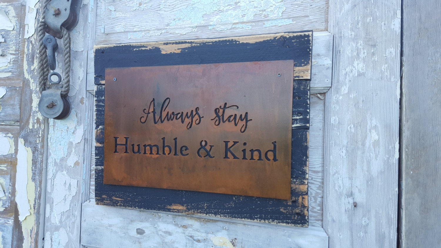 metal sign always stay humble kind rusted metal sign rustic signs