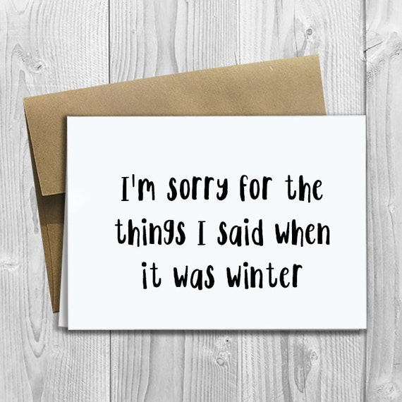 PRINTED I'm sorry for the things I said when it was winter - 5x7 Greeting Card - Friendship Notecard