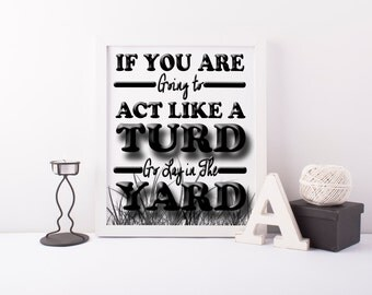 Act Like A Turd, Funny Posters, Instant Joke Poster, Digital Prints, Home Decor, Wall Art, Housewarming Gifts, Funny Quotes, Funny Gifts