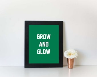 Motivational Print - Grow and Glow - Inspirational Quote, Quote Print, Wall Art, Dorm Decor, Typography