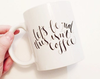 Let's Be Real This Isnt Coffee Daydrinking Funny Coffee Mug Drink Cup 11oz Dishwasher Safe Microwave Safe Handlettered Latte Glass