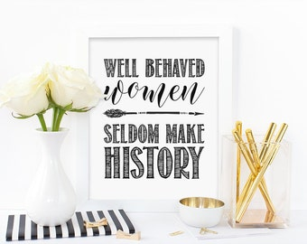 Digital print,Well behaved women seldom make history,typography print,feminist quote,inspirational,black print,instant download