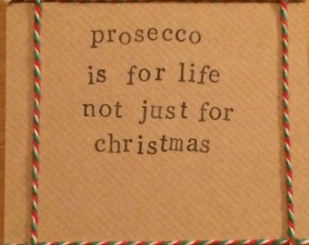 Prosecco is for life not just for Christmas handmade Christmas card