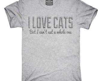 I Love Cats But I Can't Eat A Whole One T-Shirt, Hoodie, Tank Top, Gifts