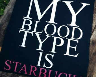 My blood type is starbucks shirt