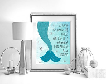 Mermaid Printable Art, Always Be Yourself Unless You Can Be A Mermaid, Ocean Blue and Silver Wall Art Decor, Instant Download 8x10