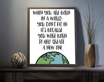 When you are Born Digital Art Print - Inspirational Create A World Wall Art, Motivational New World Quote Art, Printable Earth Typography