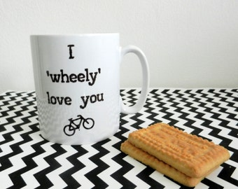 Cycling Mug - I 'wheely' love you