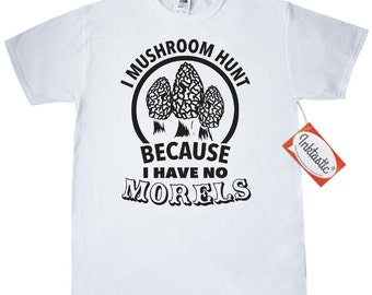 I Have No Morels T-Shirt by Inktastic