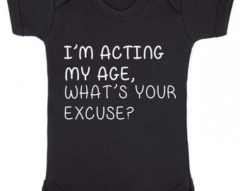 "Baby Grow "" I'm acting my age , what's your excuse ? "" Funny  / Age baby grow / baby Vest"