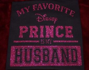 My favorite Disney Prince is my husband, GLITTER T-shirt