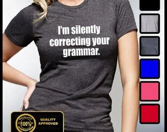 I'm Silently Correcting Your Grammar Tshirt, Funny Grammar Shirt, Sarcastic Tees