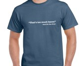 That's Too Much Bacon Said No One Ever Funny T-Shirt